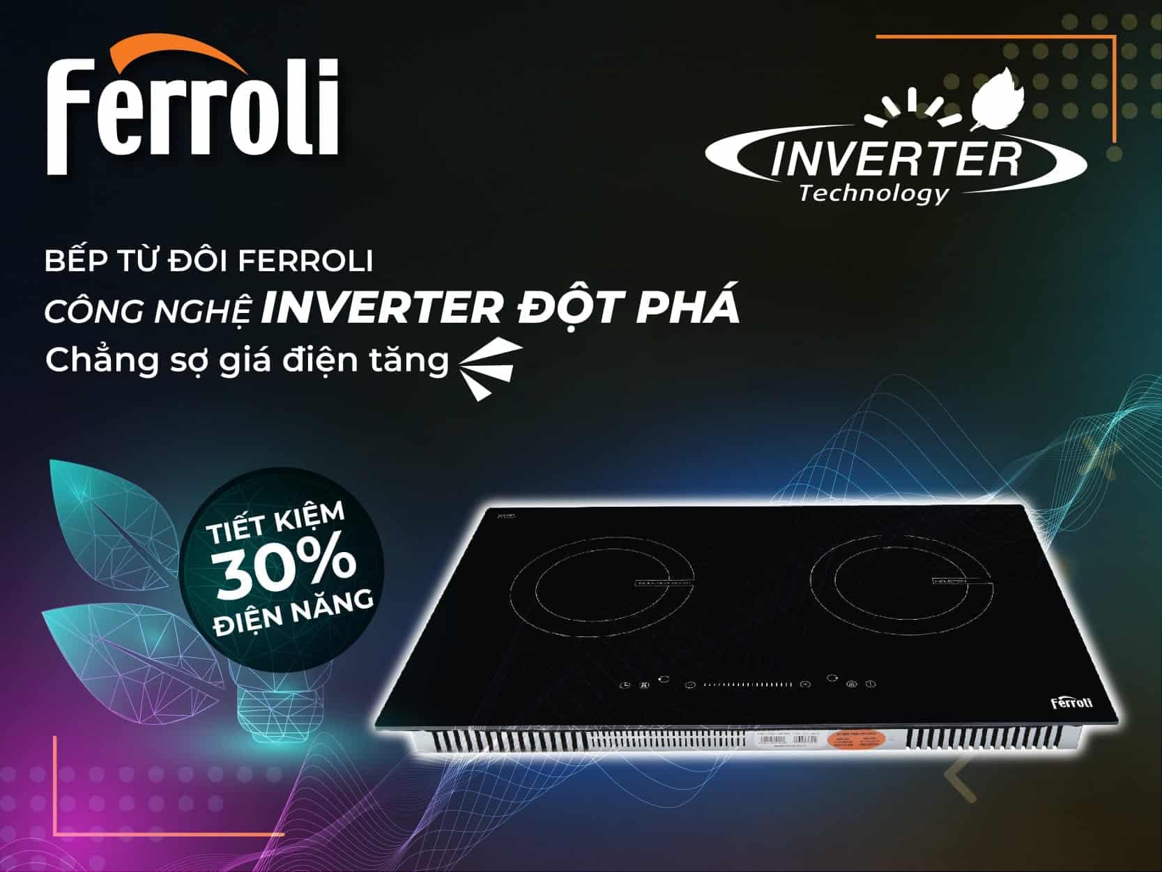Bếp từ Ferroli tiết kiệm đến 30% điện năng nhờ công nghệ Inverter